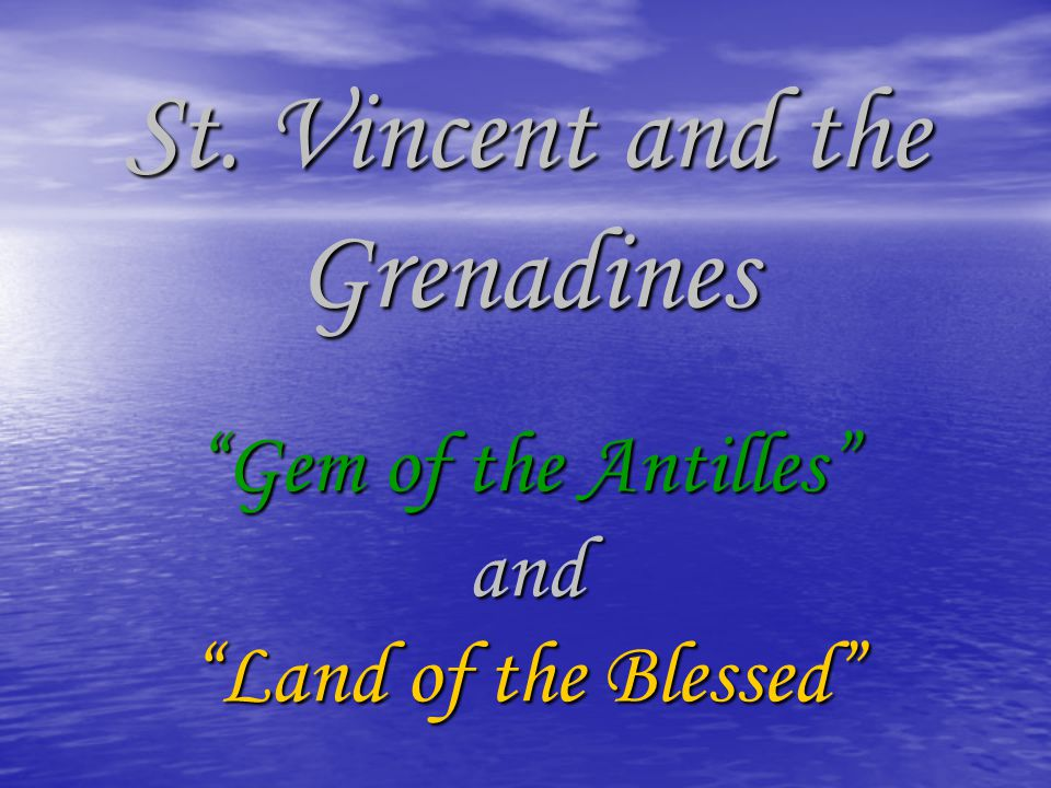 St. Vincent and the Grenadines Gem of the Antilles and Land of the Blessed