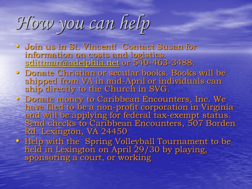 How you can help Join us in St. Vincent! Contact Susan for information on costs and logistics. sdittman@adelphia.net or 540-463-3488.