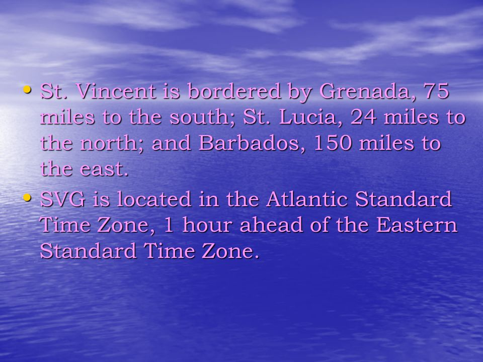 St. Vincent is bordered by Grenada, 75 miles to the south; St