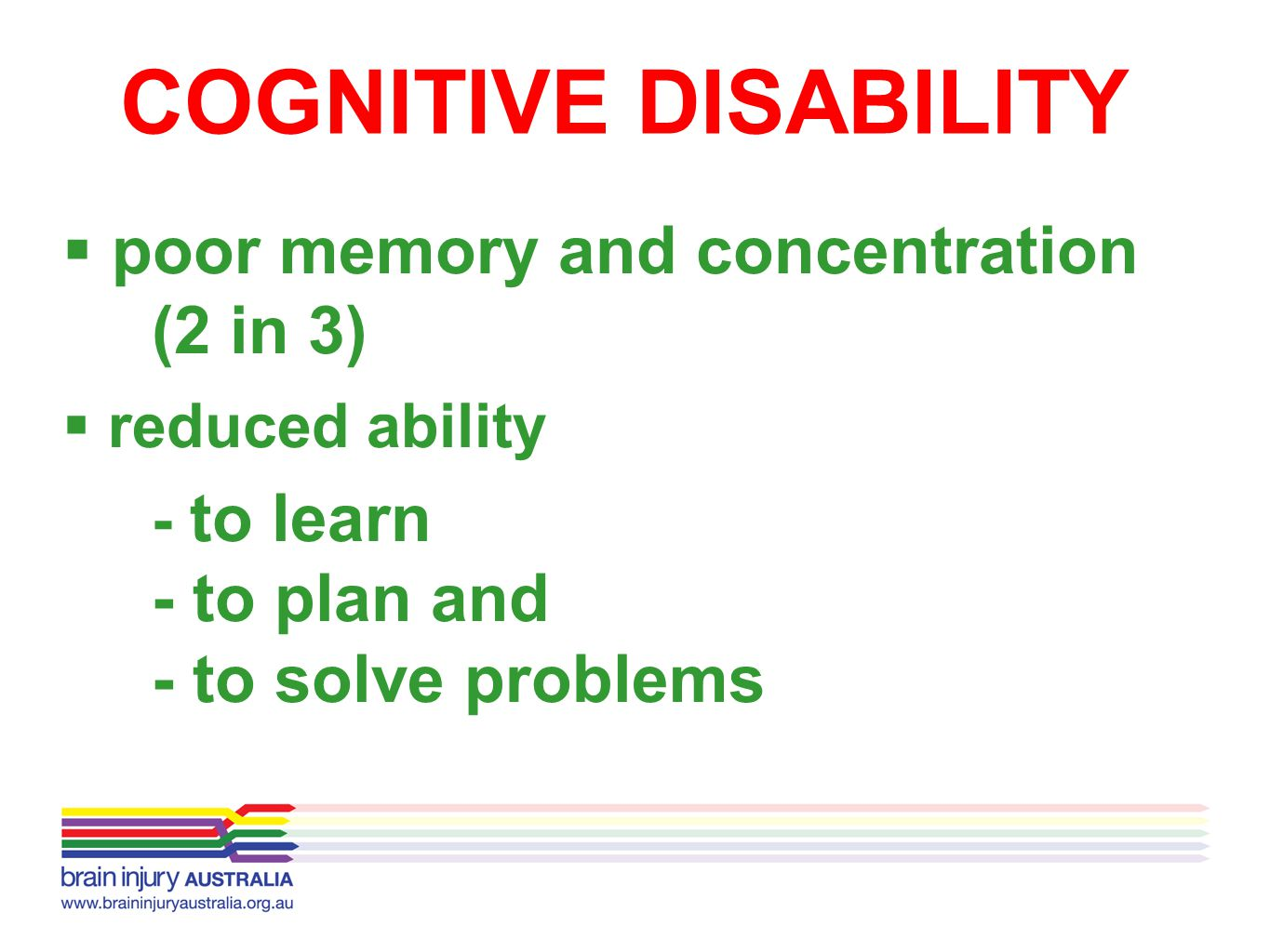 COGNITIVE DISABILITY poor memory and concentration (2 in 3)