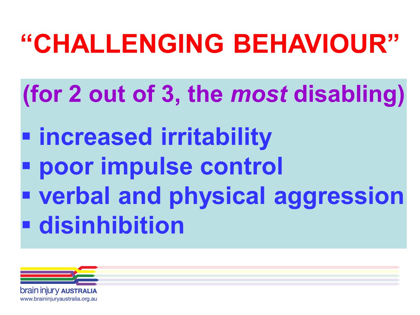 CHALLENGING BEHAVIOUR (for 2 out of 3, the most disabling)