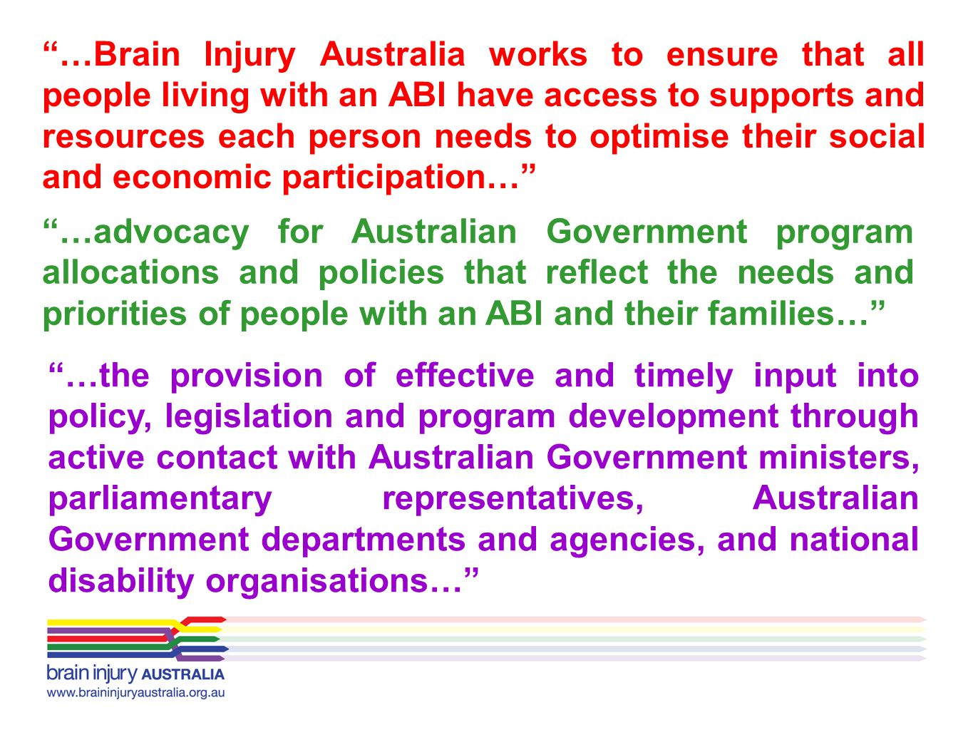 …Brain Injury Australia works to ensure that all people living with an ABI have access to supports and resources each person needs to optimise their social and economic participation…