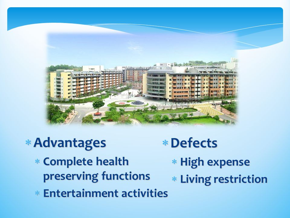 Advantages Defects Complete health preserving functions High expense