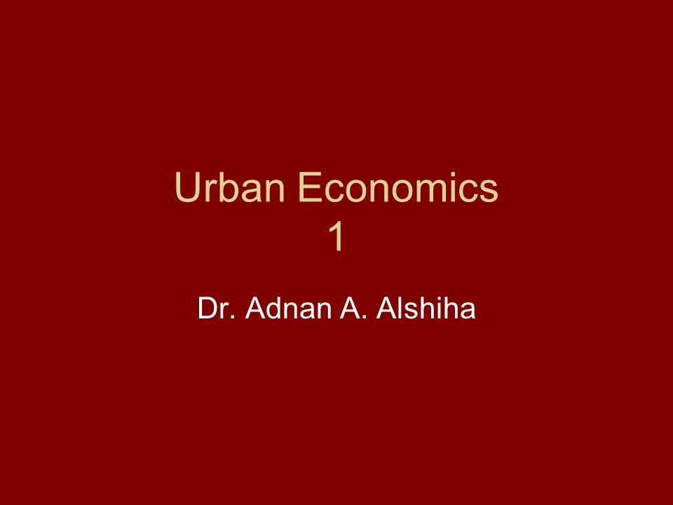 Urban Economics 1 Dr. Adnan A. Alshiha
