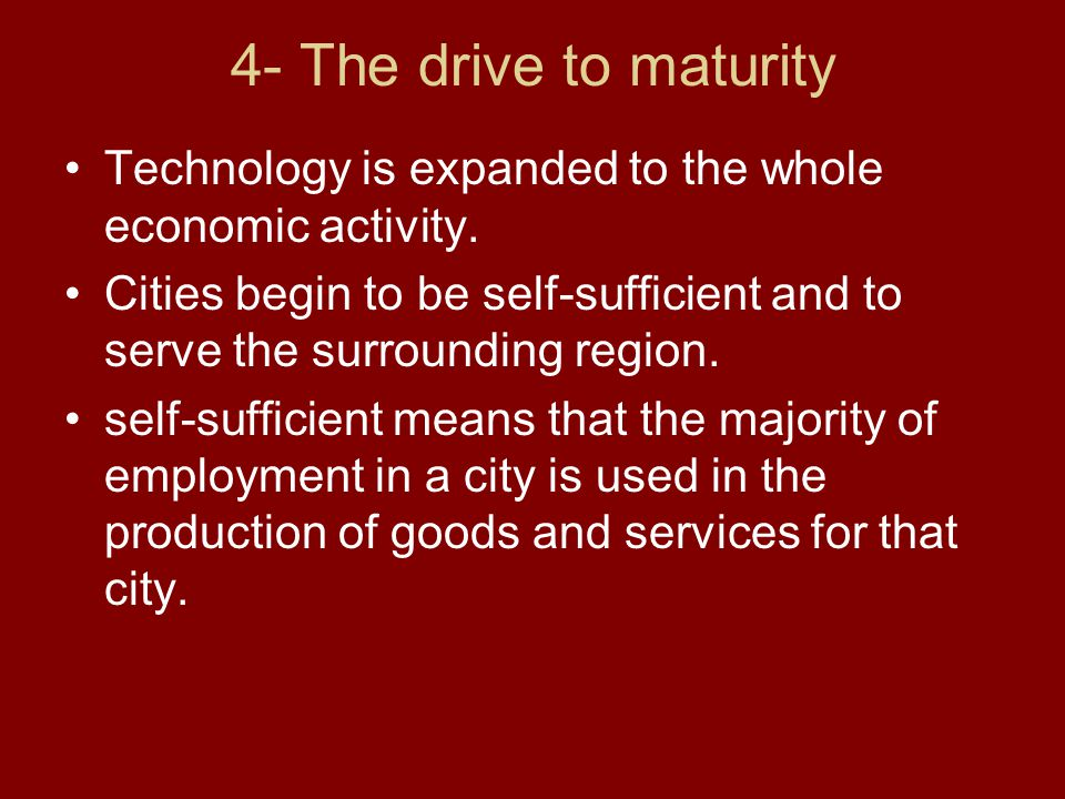 4- The drive to maturity Technology is expanded to the whole economic activity.