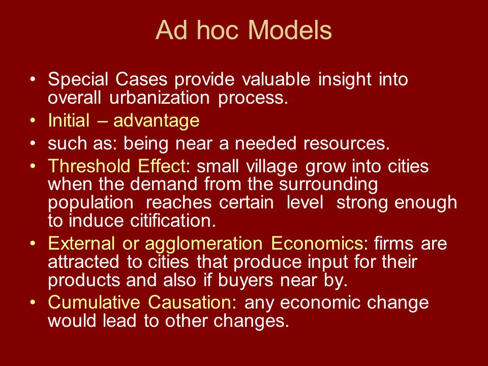 Ad hoc Models Special Cases provide valuable insight into overall urbanization process. Initial – advantage.