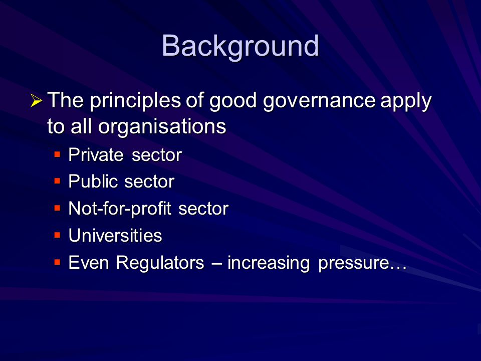 Background The principles of good governance apply to all organisations. Private sector. Public sector.