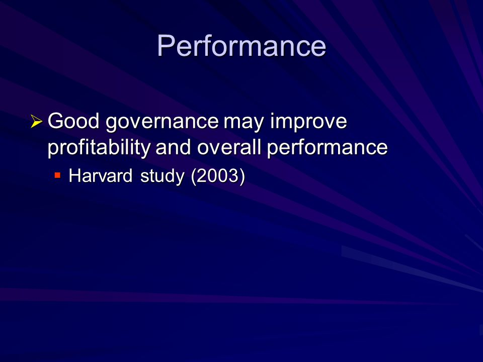 Performance Good governance may improve profitability and overall performance Harvard study (2003)