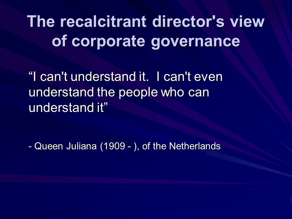 The recalcitrant director s view of corporate governance
