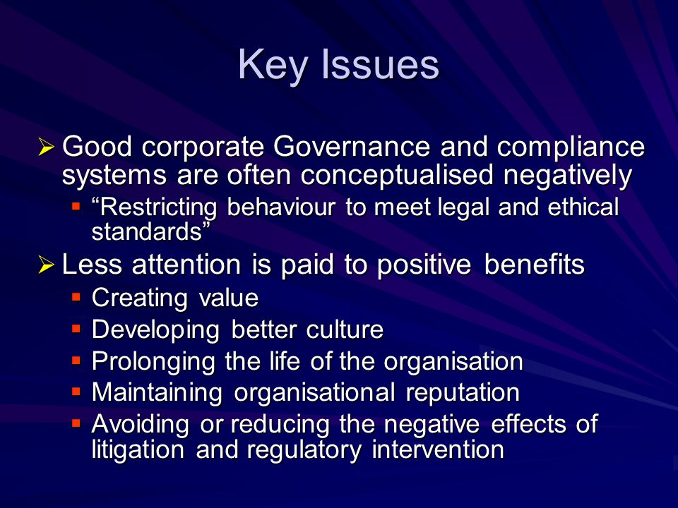 Key Issues Good corporate Governance and compliance systems are often conceptualised negatively.