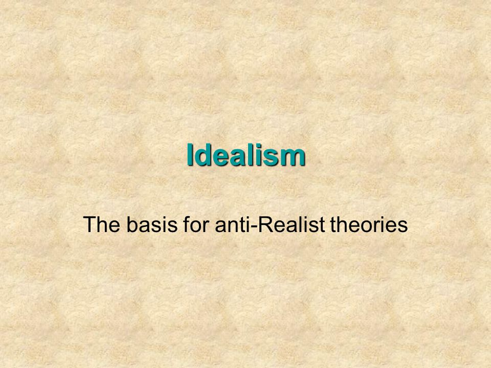 The basis for anti-Realist theories