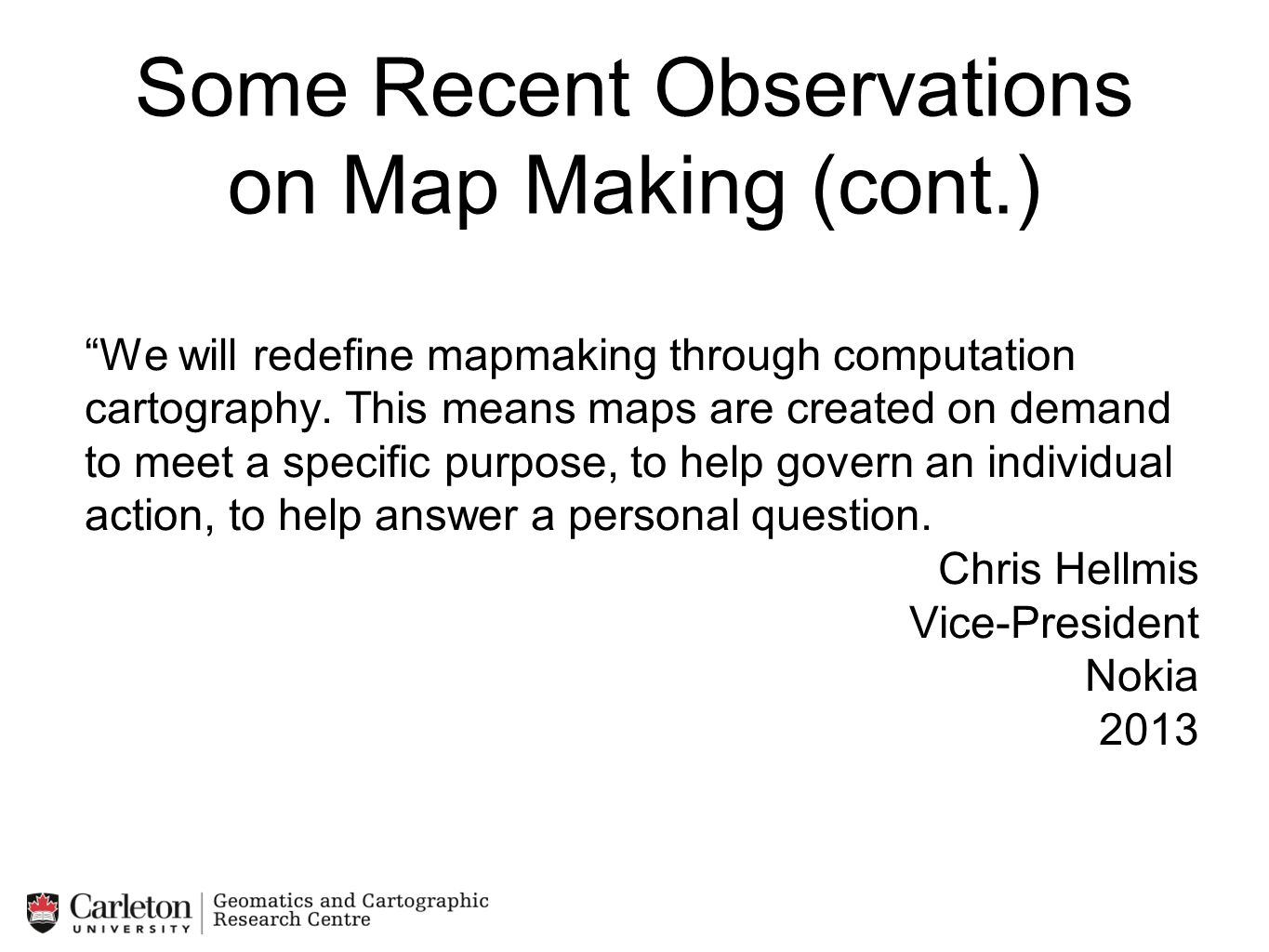 Some Recent Observations on Map Making (cont.)