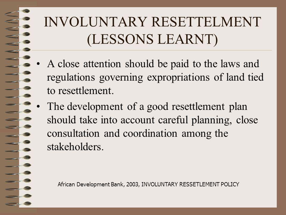 INVOLUNTARY RESETTELMENT (LESSONS LEARNT)
