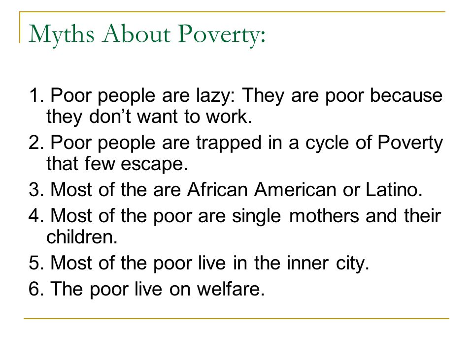 Myths About Poverty: 1. Poor people are lazy: They are poor because they don't want to work.