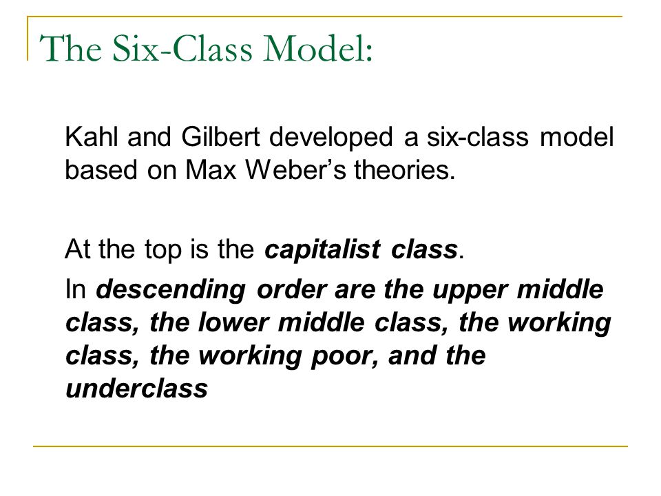 The Six-Class Model: Kahl and Gilbert developed a six-class model based on Max Weber's theories. At the top is the capitalist class.