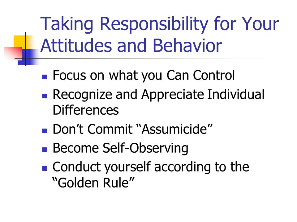 Taking Responsibility for Your Attitudes and Behavior