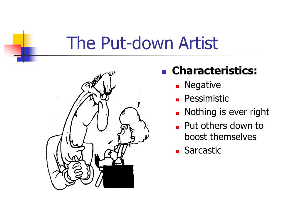 The Put-down Artist Characteristics: Negative Pessimistic