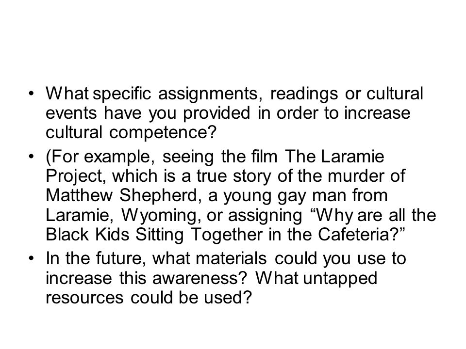 What specific assignments, readings or cultural events have you provided in order to increase cultural competence