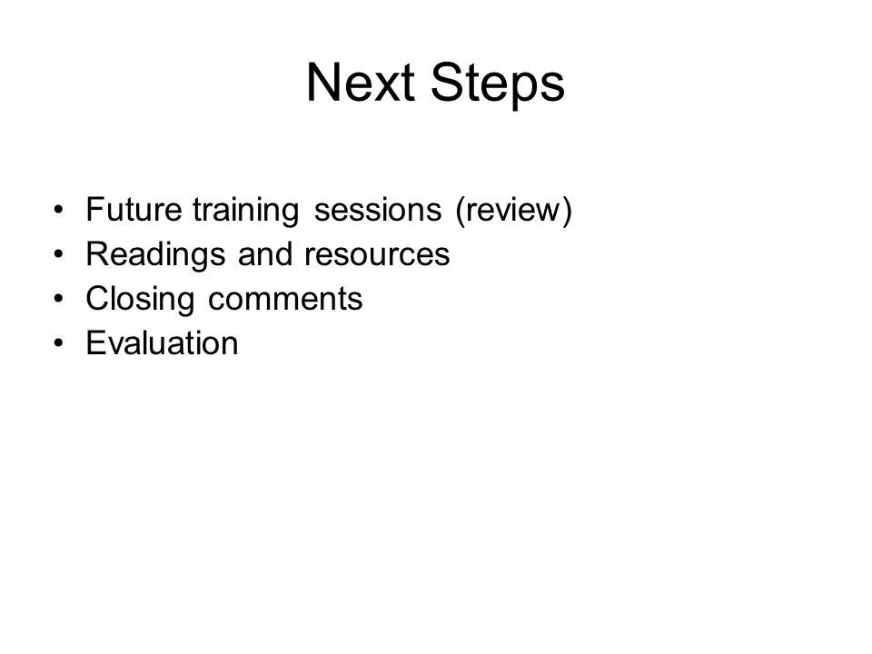 Next Steps Future training sessions (review) Readings and resources