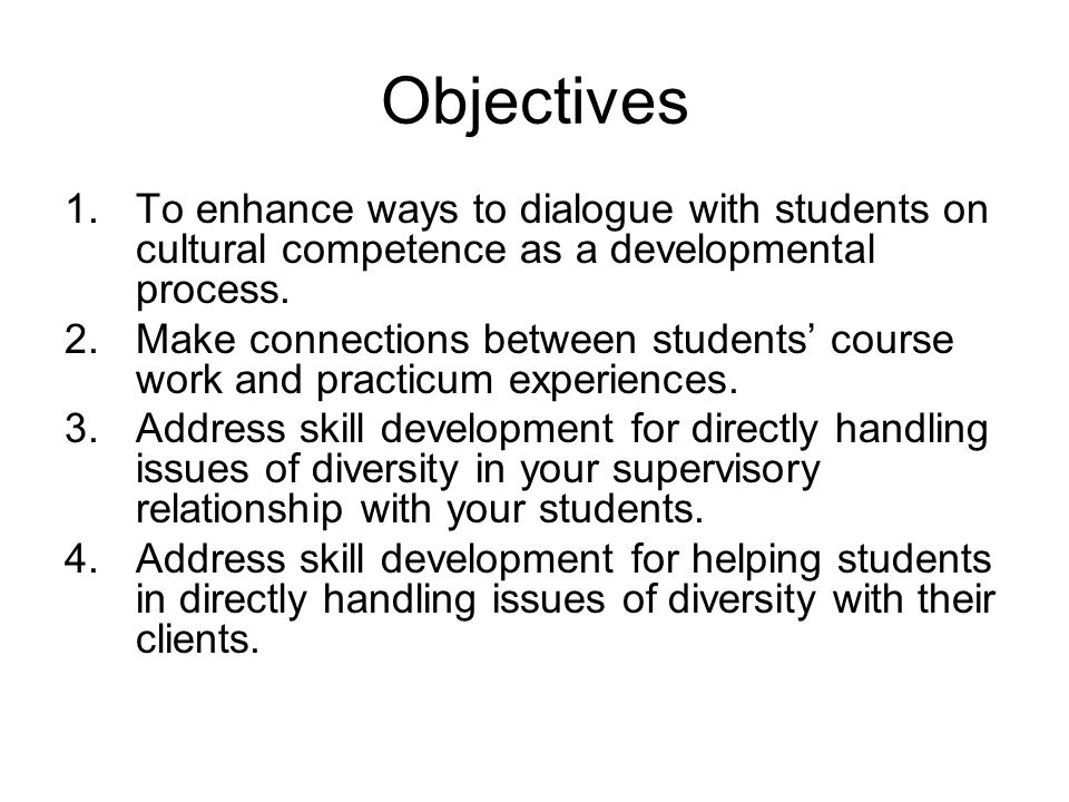 Objectives To enhance ways to dialogue with students on cultural competence as a developmental process.