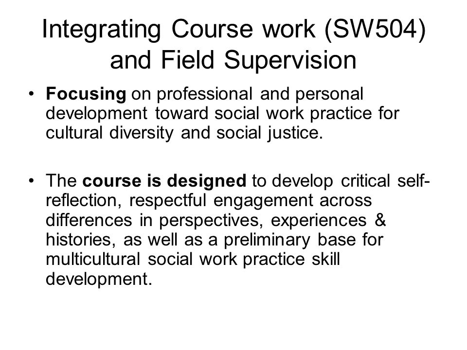 Integrating Course work (SW504) and Field Supervision