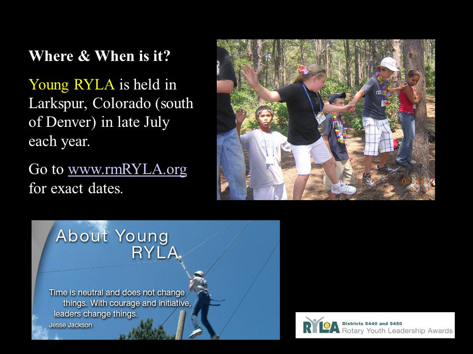 Where & When is it Young RYLA is held in Larkspur, Colorado (south of Denver) in late July each year.