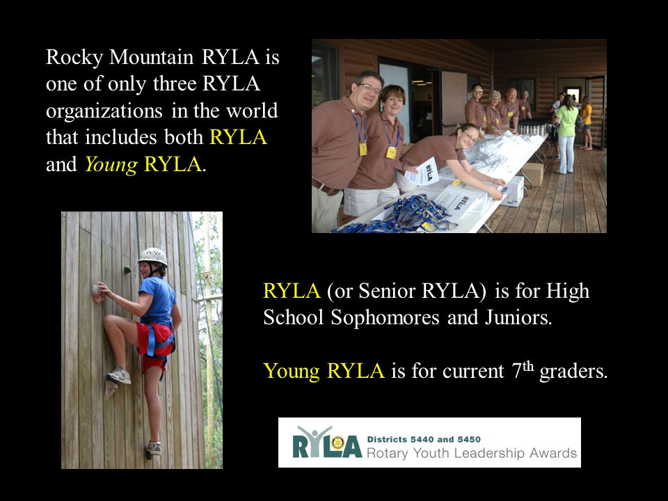 Rocky Mountain RYLA is one of only three RYLA organizations in the world that includes both RYLA and Young RYLA.