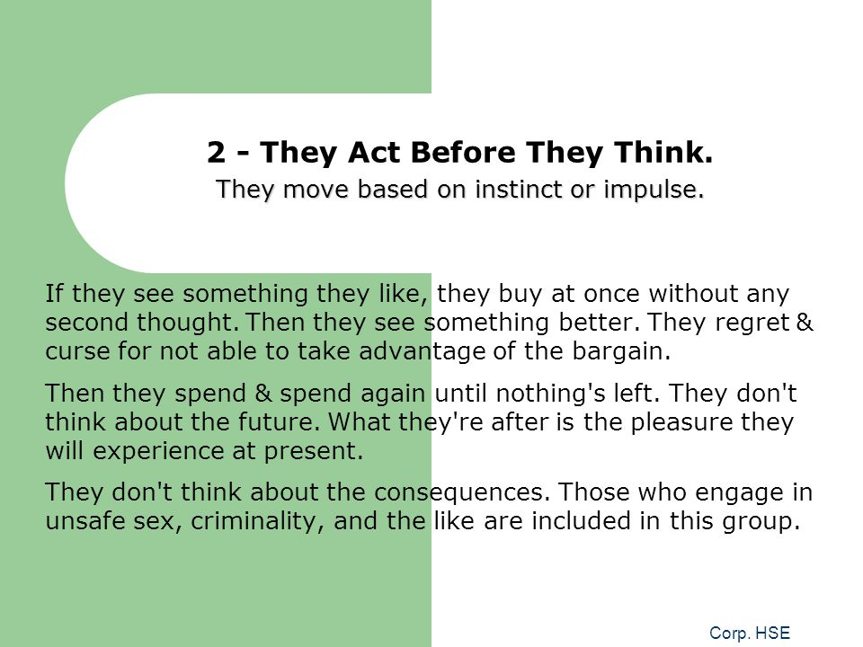 2 - They Act Before They Think. They move based on instinct or impulse.