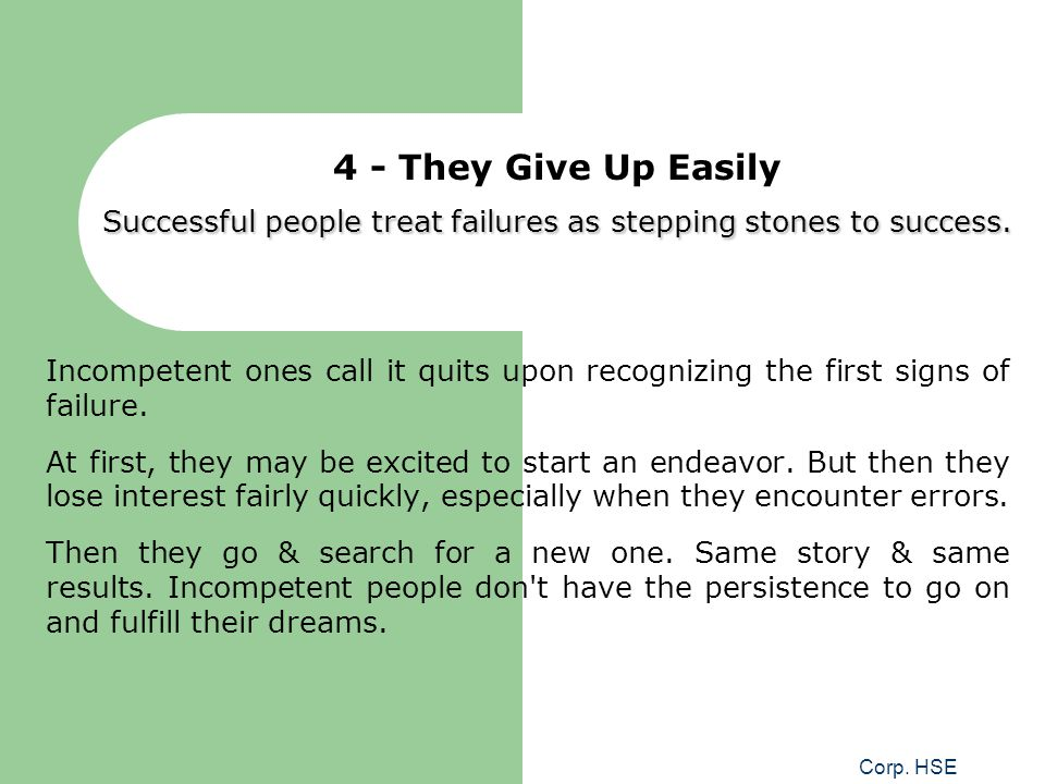 4 - They Give Up Easily Successful people treat failures as stepping stones to success.
