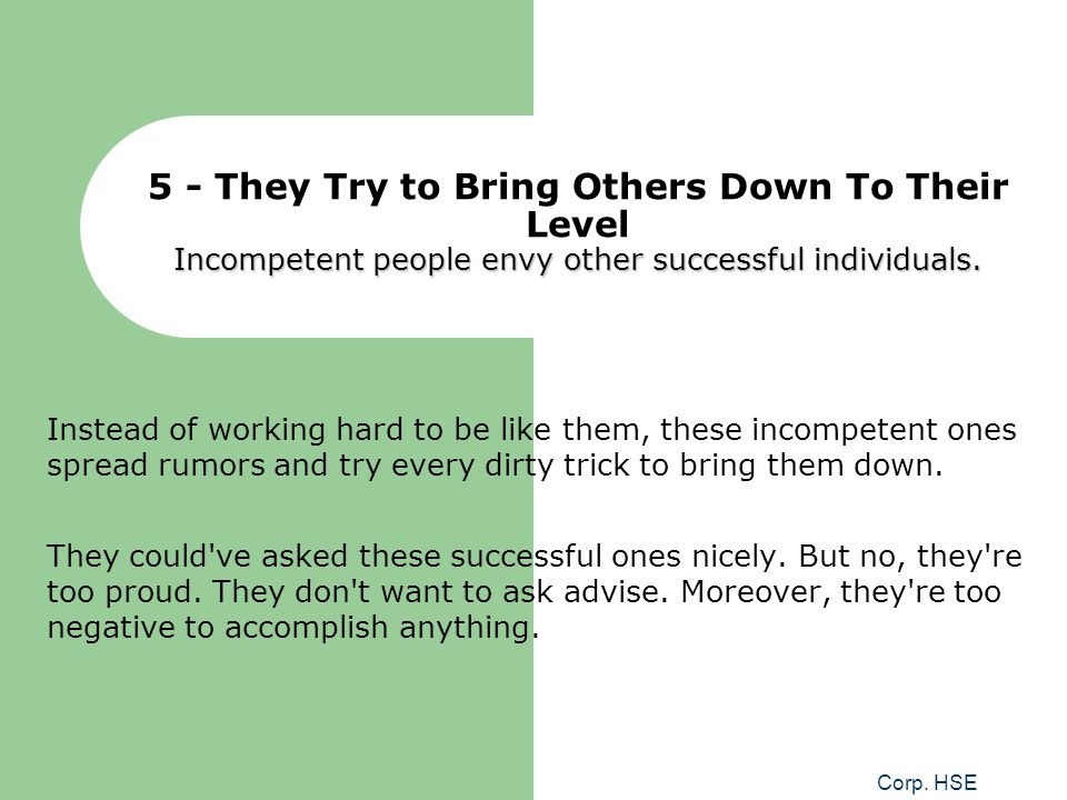 5 - They Try to Bring Others Down To Their Level Incompetent people envy other successful individuals.