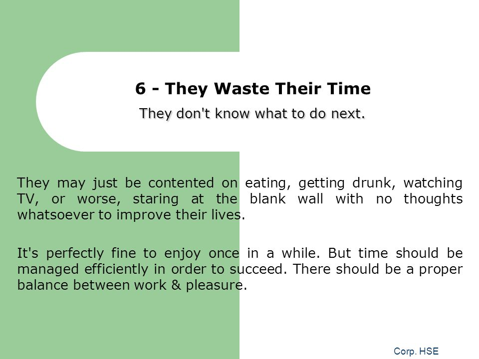 6 - They Waste Their Time They don t know what to do next.