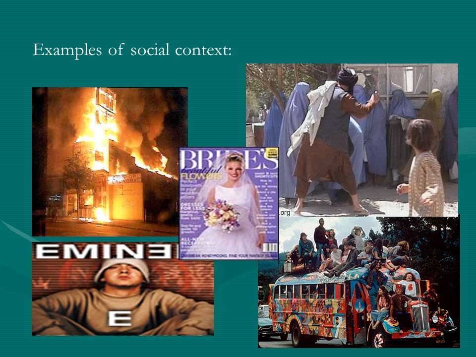 Examples of social context: