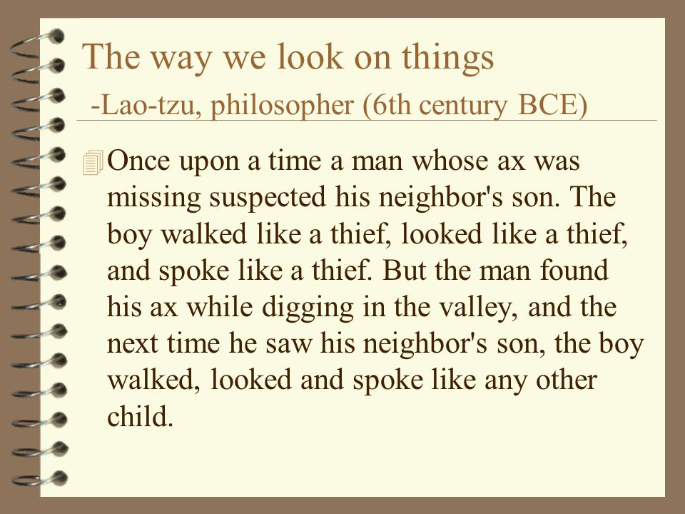 The way we look on things -Lao-tzu, philosopher (6th century BCE)