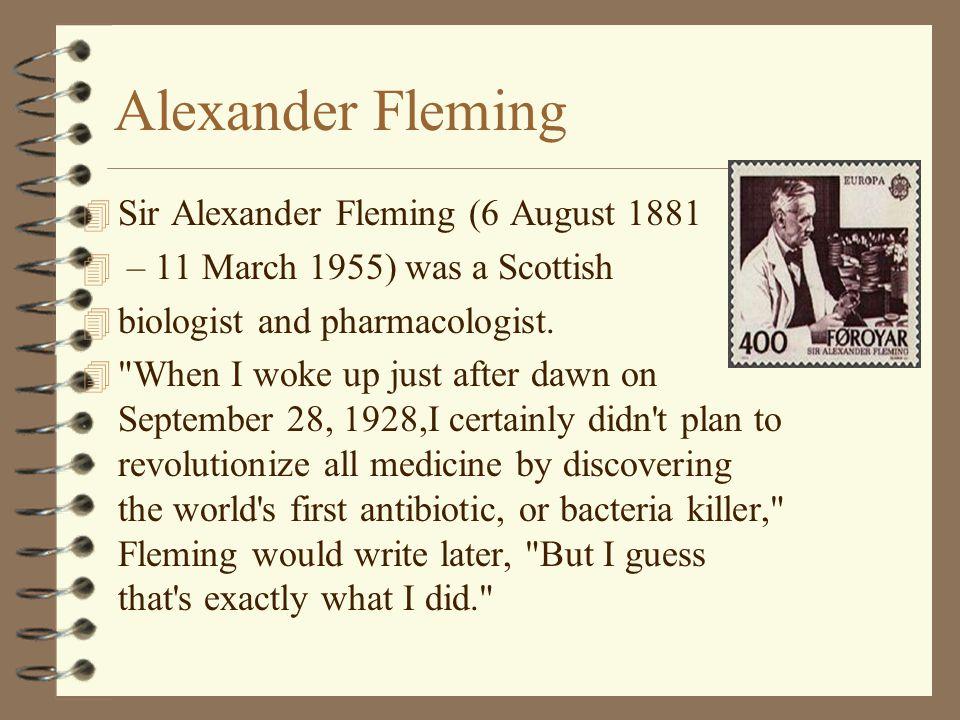 Alexander Fleming Sir Alexander Fleming (6 August 1881
