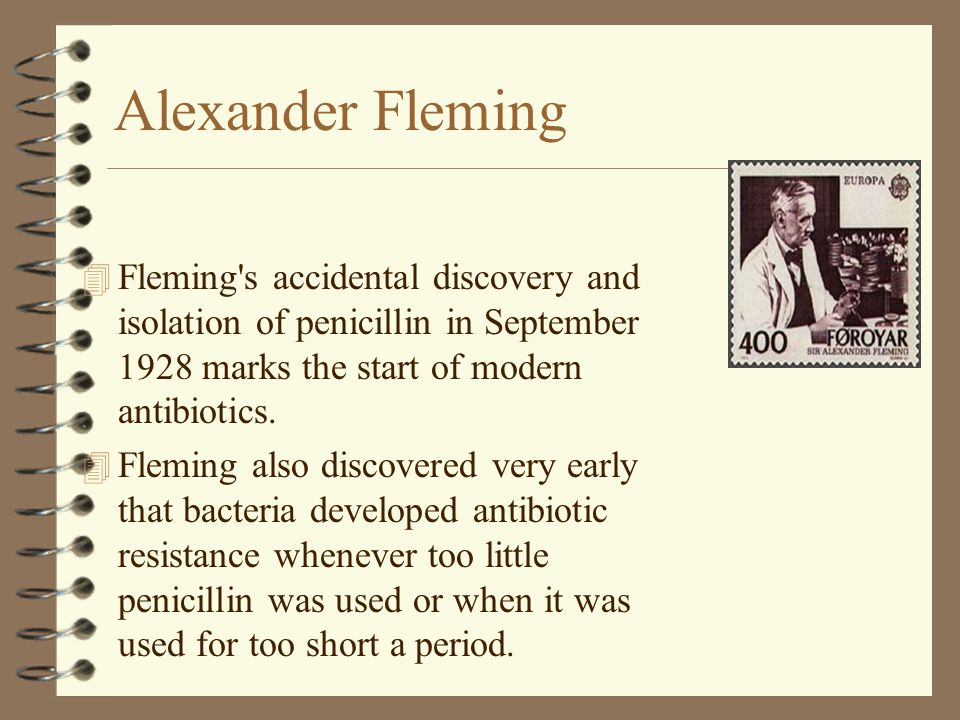 Alexander Fleming Fleming s accidental discovery and isolation of penicillin in September 1928 marks the start of modern antibiotics.