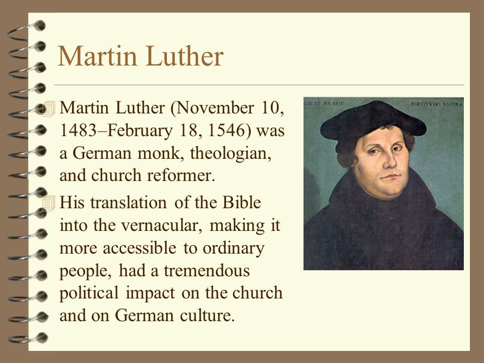 Martin Luther Martin Luther (November 10, 1483–February 18, 1546) was a German monk, theologian, and church reformer.