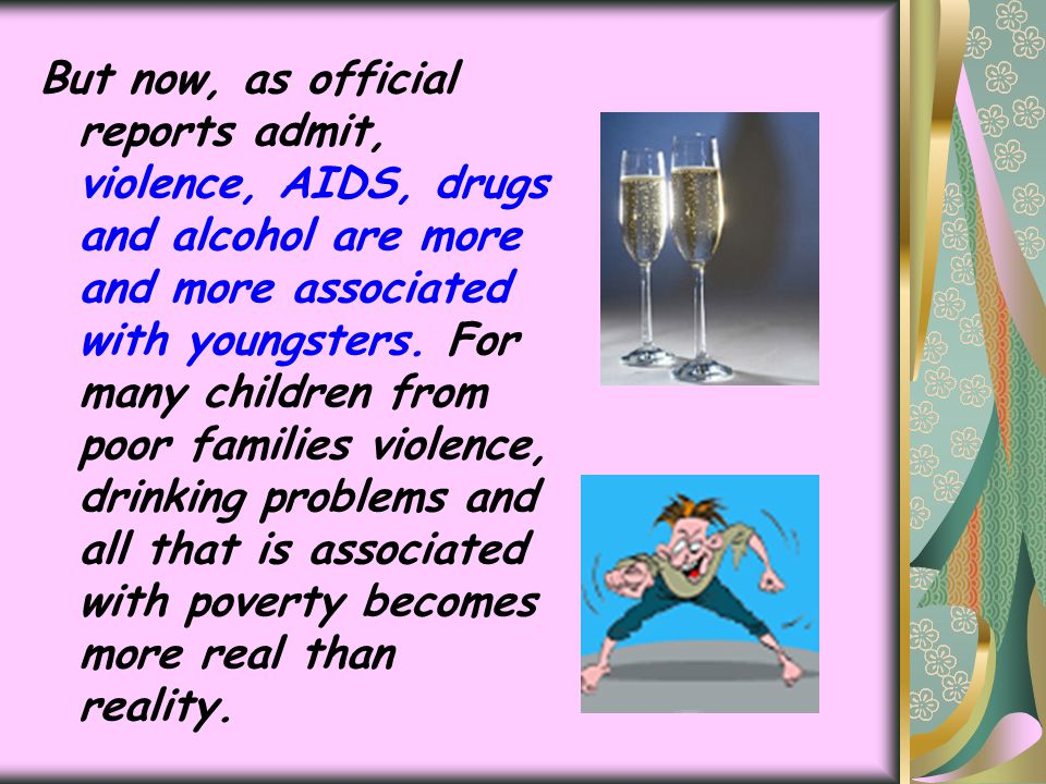 But now, as official reports admit, violence, AIDS, drugs and alcohol are more and more associated with youngsters.