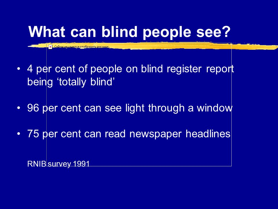 What can blind people see