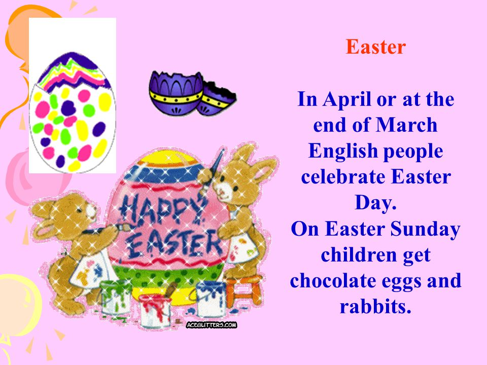 In April or at the end of March English people celebrate Easter Day.