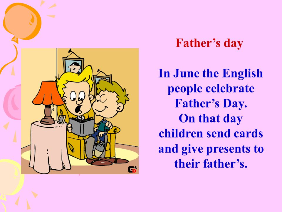 In June the English people celebrate Father's Day.