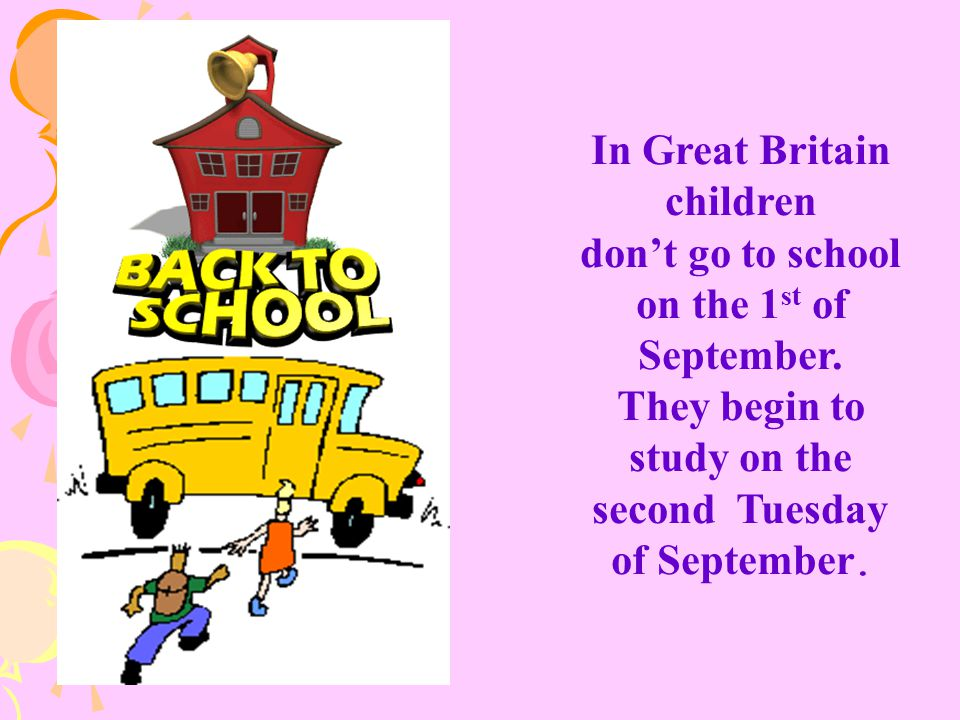 In Great Britain children don't go to school on the 1st of September.