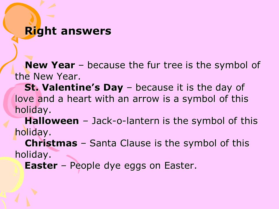 Right answers New Year – because the fur tree is the symbol of the New Year.