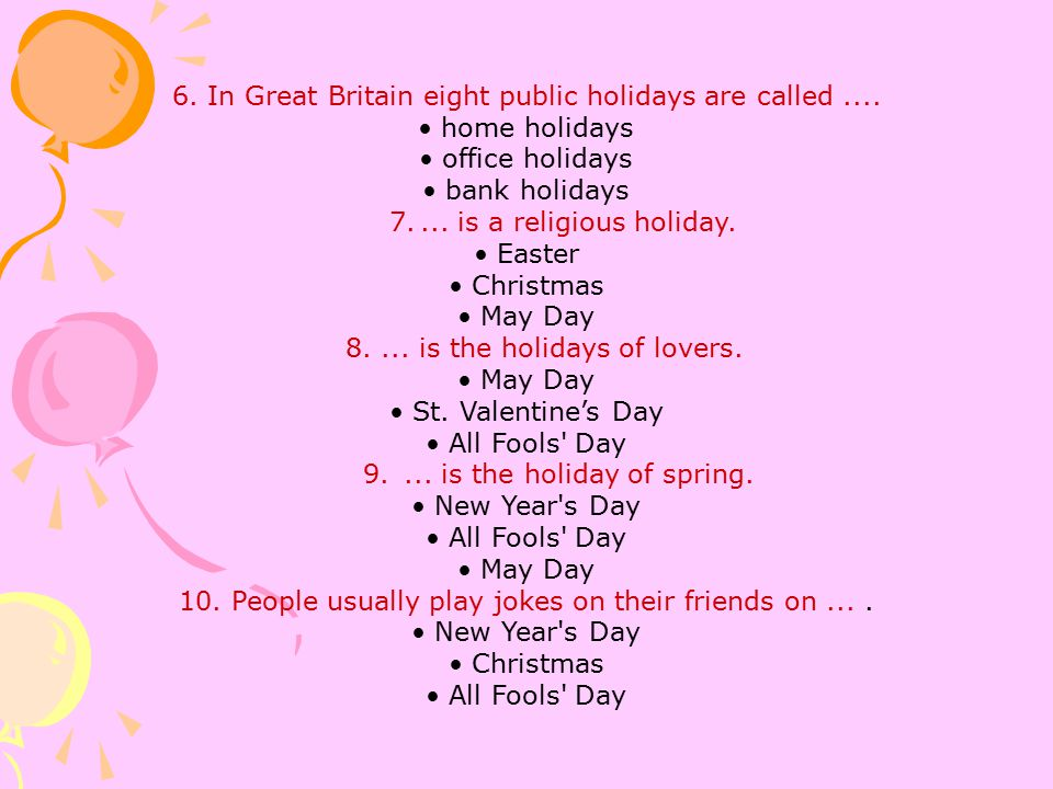 6. In Great Britain eight public holidays are called ....