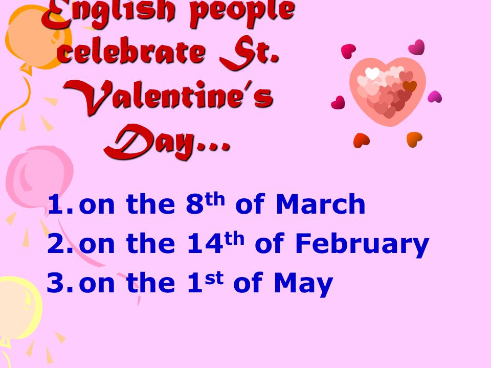 English people celebrate St. Valentine's Day…
