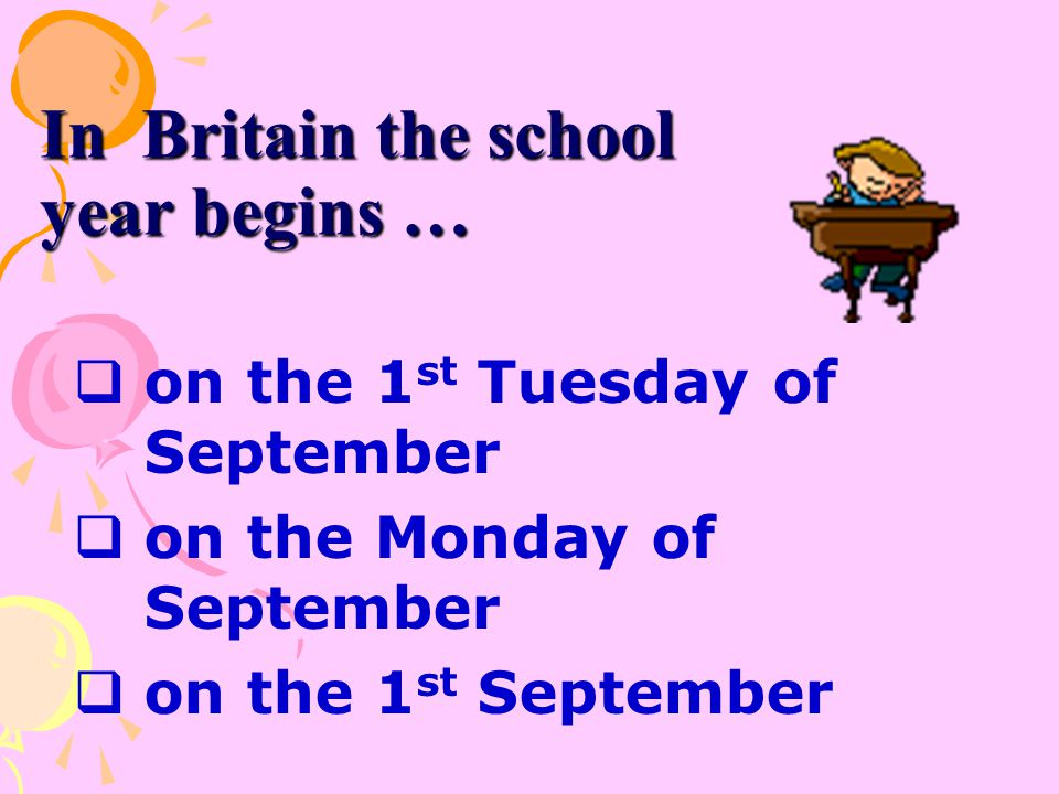 In Britain the school year begins …