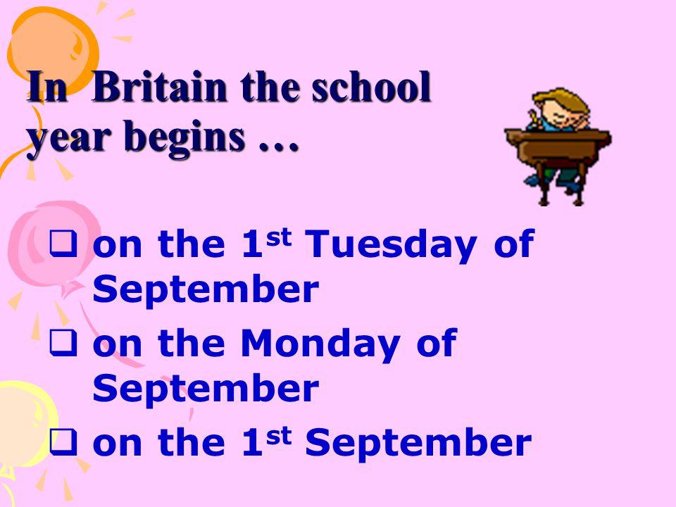 In Britain the school year begins …