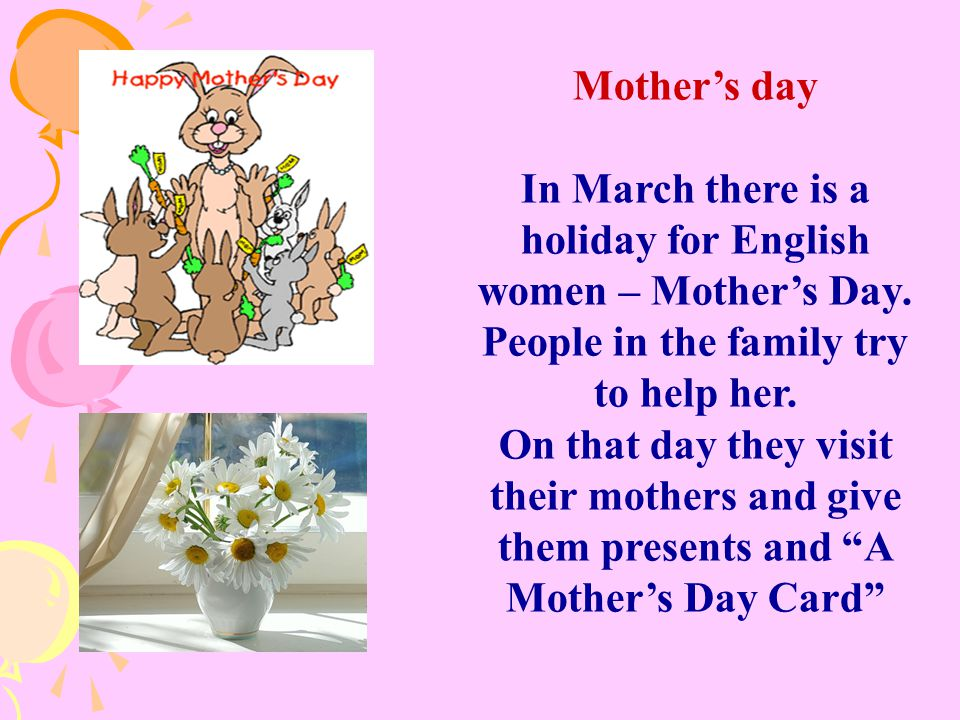 In March there is a holiday for English women – Mother's Day.
