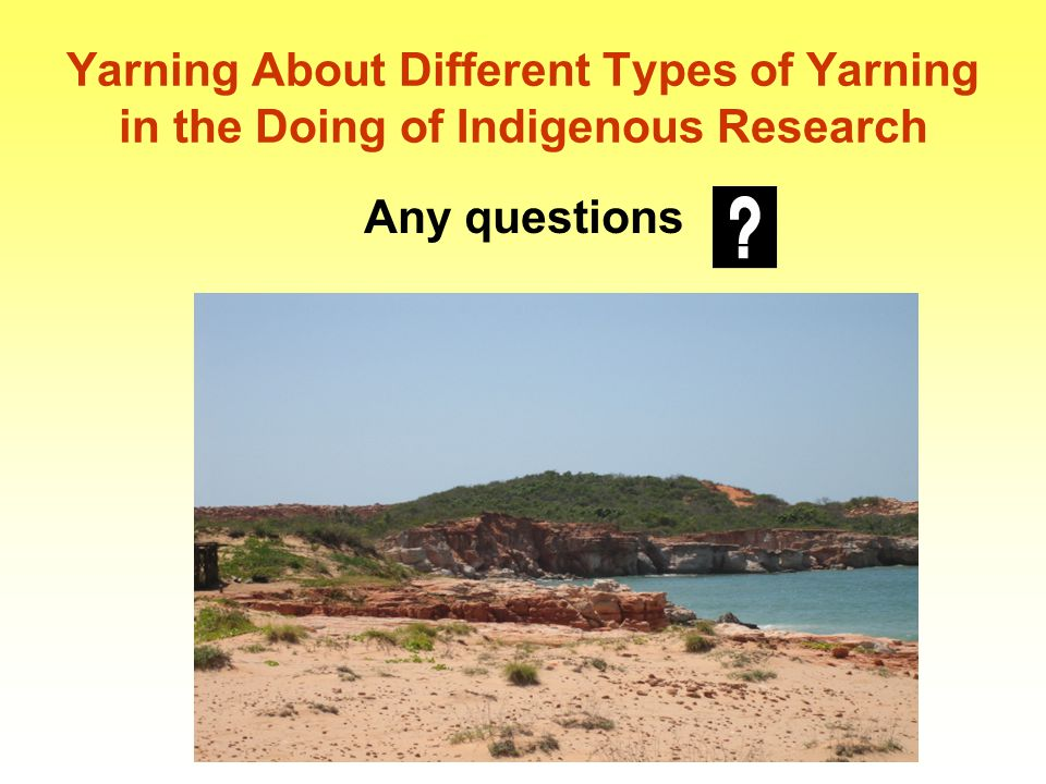 Yarning About Different Types of Yarning in the Doing of Indigenous Research