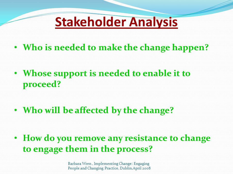 Stakeholder Analysis Who is needed to make the change happen