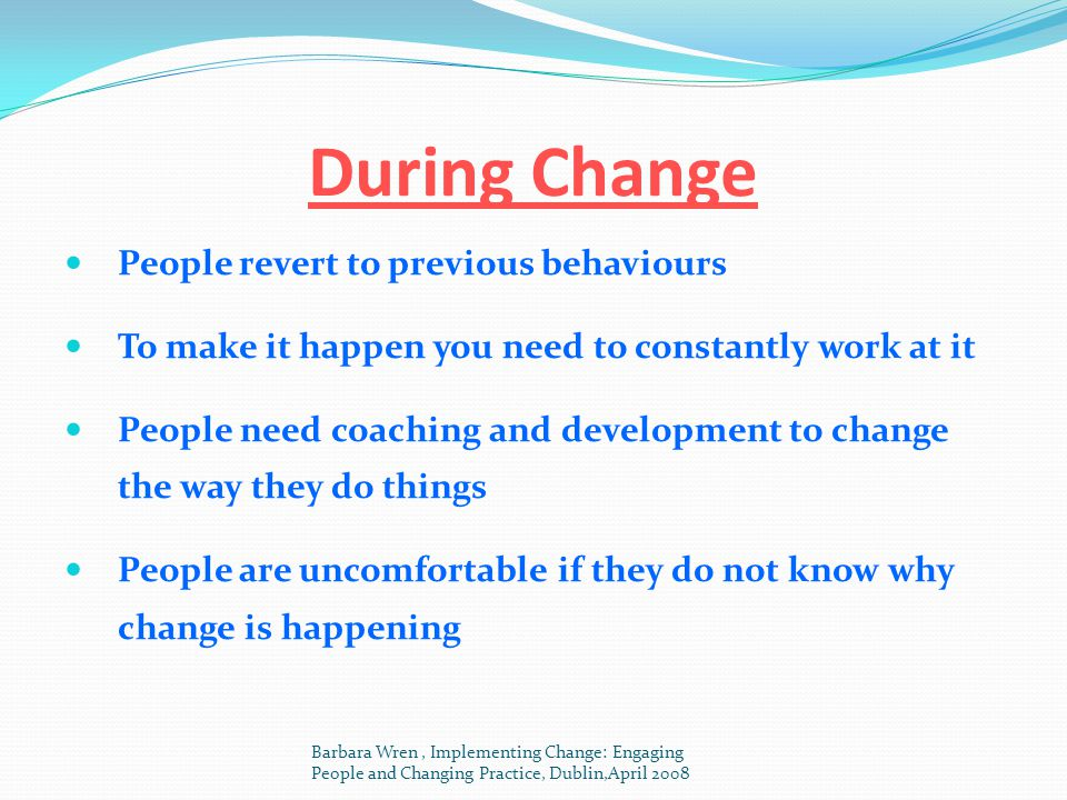 During Change People revert to previous behaviours